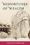 Click for details on Misfortunes of Wealth, by James Oliver Goldsborough. Where inherited wealth and family intersect - not always for the good.